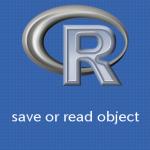 R オブジェクトを保存・読み込みする方法