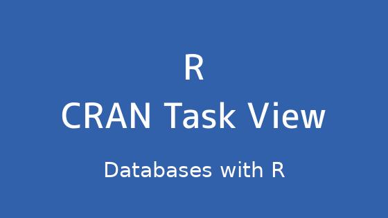 R言語 CRAN Task View:Rデータベース
